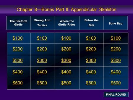 Chapter 8—Bones Part II: Appendicular Skeleton $100 $200 $300 $400 $500 $100$100$100 $200 $300 $400 $500 The Pectoral Girdle Strong Arm Tactics Where the.