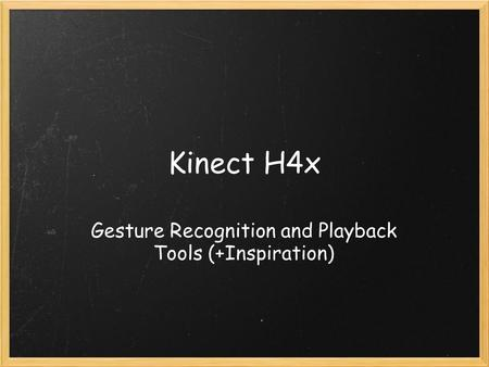Kinect H4x Gesture Recognition and Playback Tools (+Inspiration)