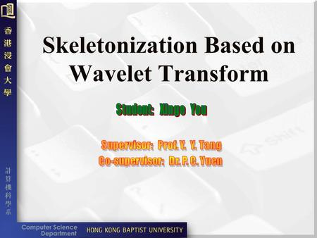 Skeletonization Based on Wavelet Transform Outline Introduction How to construct wavelet function according to its application in practice Some new characteristics.