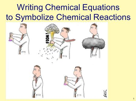1 Writing Chemical Equations to Symbolize Chemical Reactions.