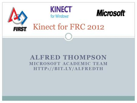 ALFRED THOMPSON MICROSOFT ACADEMIC TEAM  Kinect for FRC 2012.