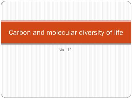 Bio 112 Carbon and molecular diversity of life. Organic chemistry is the study of carbon compounds Vitalism Mechanism.