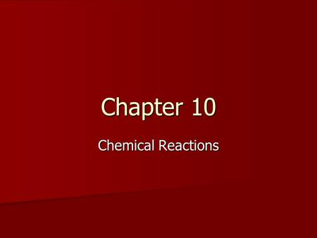 Chapter 10 Chemical Reactions. The process by which atoms of one or more substances are rearranged to form different substances is called a chemical reaction.