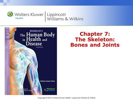 Copyright © 2013 Wolters Kluwer Health | Lippincott Williams & Wilkins Chapter 7: The Skeleton: Bones and Joints.