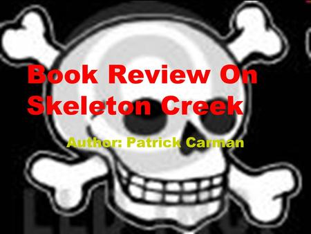 Book Review On Skeleton Creek Author: Patrick Carman.