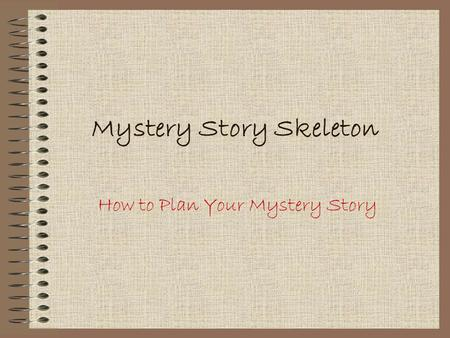 Mystery Story Skeleton How to Plan Your Mystery Story.