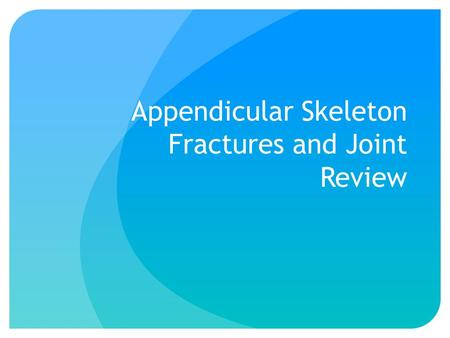Appendicular Skeleton Fractures and Joint Review.