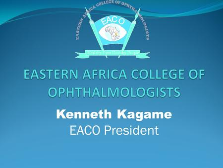 Kenneth Kagame EACO President. Topic Residency training; a case for EACO.