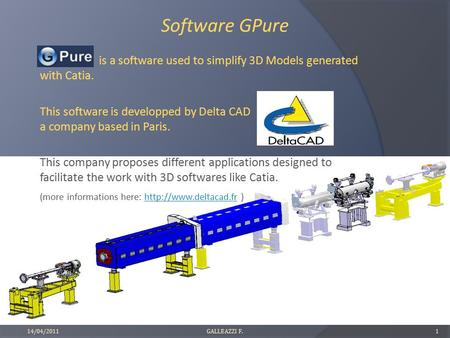Software GPure is a software used to simplify 3D Models generated with Catia. This software is developped by Delta CAD a company based in Paris. This company.