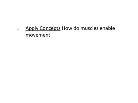 1. Apply Concepts How do muscles enable movement.
