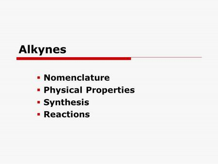 Alkynes  Nomenclature  Physical Properties  Synthesis  Reactions.