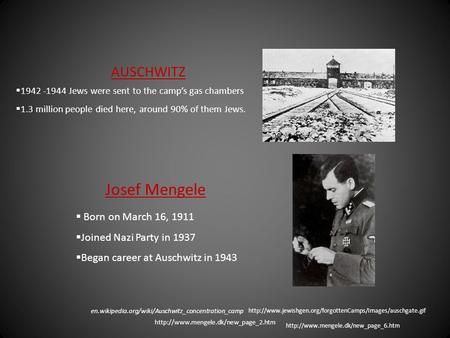 Josef Mengele AUSCHWITZ  1942 -1944 Jews were sent to the camp's gas chambers  1.3 million people died here, around 90% of them Jews.