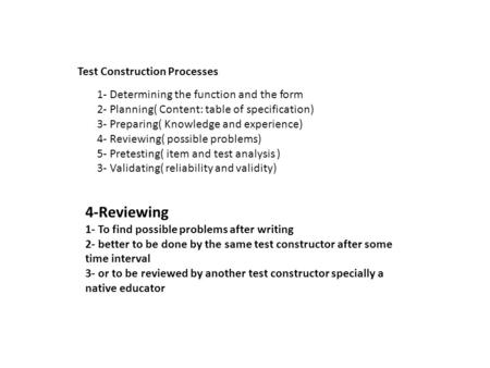 Test Construction Processes 1- Determining the function and the form 2- Planning( Content: table of specification) 3- Preparing( Knowledge and experience)