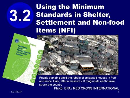 5/21/20151 Using the Minimum Standards in Shelter, Settlement and Non-food Items (NFI) 3.2 People standing amid the rubble of collapsed houses in Port-