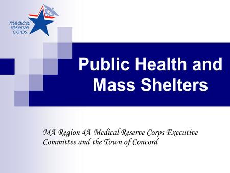 Public Health and Mass Shelters MA Region 4A Medical Reserve Corps Executive Committee and the Town of Concord.