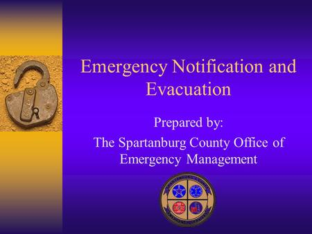 Emergency Notification and Evacuation Prepared by: The Spartanburg County Office of Emergency Management.