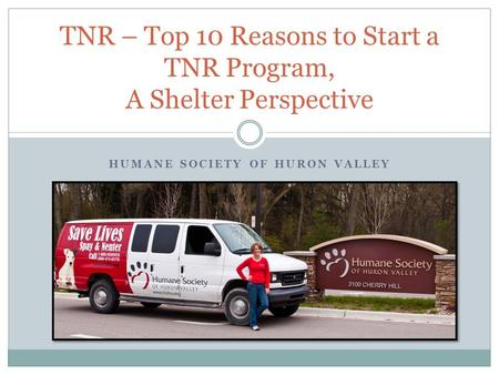 HUMANE SOCIETY OF HURON VALLEY TNR – Top 10 Reasons to Start a TNR Program, A Shelter Perspective.