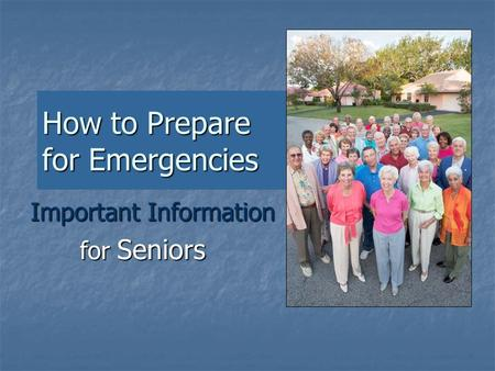 How to Prepare for Emergencies Important Information for Seniors.