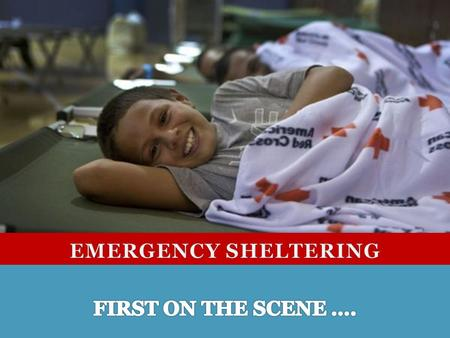 Sheltering To provide safe and secure environment for persons displaced due to a disaster. May be short or long term. Part of the initial response to.