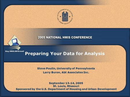 Preparing Your Data for Analysis September 13-14, 2005 St. Louis, Missouri Sponsored by the U.S. Department of Housing and Urban Development Steve Poulin,