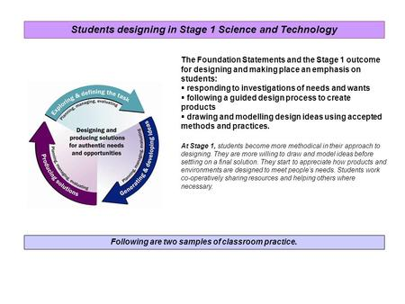 The Foundation Statements and the Stage 1 outcome for designing and making place an emphasis on students:  responding to investigations of needs and wants.