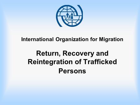 International Organization for Migration Return, Recovery and Reintegration of Trafficked Persons.