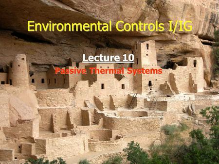 Environmental Controls I/IG Lecture 10 Passive Thermal Systems.