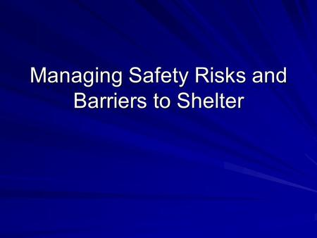 Managing Safety Risks and Barriers to Shelter. Challenges Associated With Community Living in Emergency and Transitional Housing Physical Space Issues.