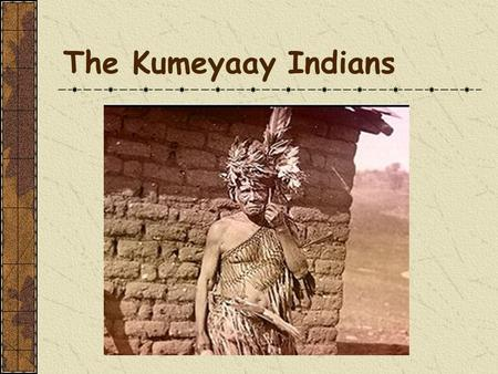 The Kumeyaay Indians.