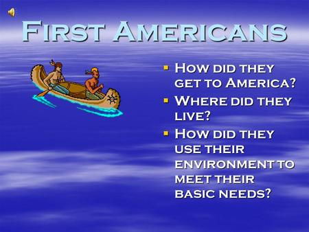 First Americans How did they get to America? Where did they live?