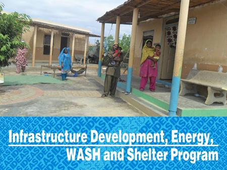 Infrastructure Development, Energy, WASH and Shelter program.