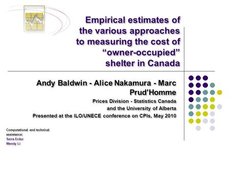 "Empirical estimates of the various approaches to measuring the cost of ""owner-occupied"" shelter in Canada Andy Baldwin - Alice Nakamura - Marc Prud'Homme."