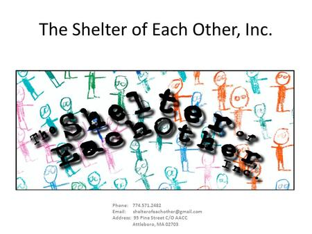 The Shelter of Each Other, Inc. Phone: 774.571.2482   Address: 95 Pine Street C/O AACC Attleboro, MA 02703.