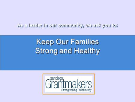 As a leader in our community, we ask you to: Keep Our Families Strong and Healthy.