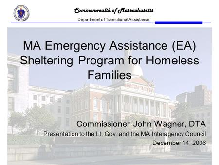 Commonwealth of Massachusetts Department of Transitional Assistance MA Emergency Assistance (EA) Sheltering Program for Homeless Families Commissioner.