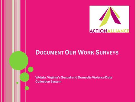 D OCUMENT O UR W ORK S URVEYS VAdata: Virginia's Sexual and Domestic Violence Data Collection System.