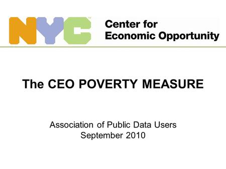 The CEO POVERTY MEASURE Association of Public Data Users September 2010.