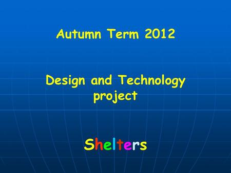 Autumn Term 2012 Design and Technology project Shelters.