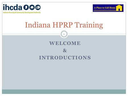 WELCOME & INTRODUCTIONS Indiana HPRP Training 1. TRAINERS: ANDREA WHITE & HOWARD BURCHMAN IHCDA STAFF: RODNEY STOCKMENT, KIRK WHEELER, KELLI BARKER &