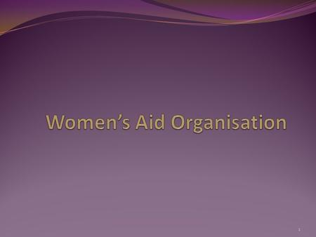 1. 2 What is WAO? Women's Aid Organisation (WAO) is a women's organisation which is Non- Profit Non- Religious Independent.