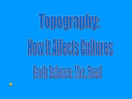 Goal 1: Learn Topography Goals 2: Learn how it affect a Culture One of the purposes of this lesson is to learn about topography and how to read topographical.