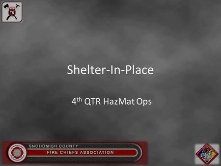 Shelter-In-Place 4 th QTR HazMat Ops. You want me to what? Some kinds of chemical accidents or attacks may make going outdoors dangerous. Leaving the.