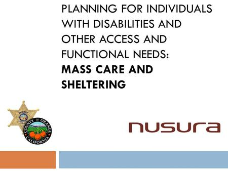 PLANNING FOR INDIVIDUALS WITH DISABILITIES AND OTHER ACCESS AND FUNCTIONAL NEEDS: MASS CARE AND SHELTERING.
