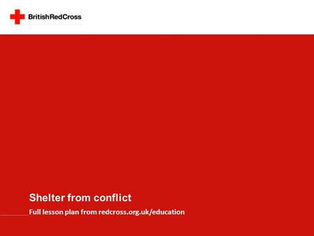Shelter from conflict Full lesson plan from redcross.org.uk/education.