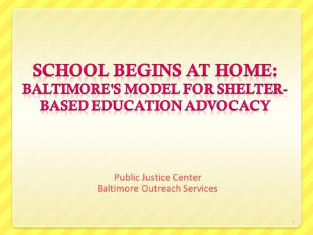 1 Public Justice Center Baltimore Outreach Services.
