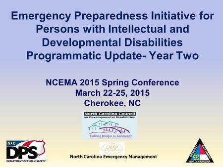 North Carolina Emergency Management Emergency Preparedness Initiative for Persons with Intellectual and Developmental Disabilities Programmatic Update-