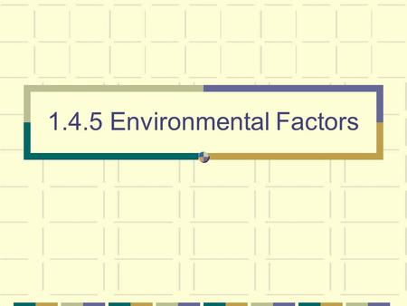 1.4.5 Environmental Factors. 2 Need to know Define and give examples of the following as applied to terrestrial (land) and aquatic (water) environments: