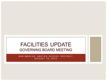 SAN MARCOS UNIFIED SCHOOL DISTRICT AUGUST 19, 2014 FACILITIES UPDATE GOVERNING BOARD MEETING.
