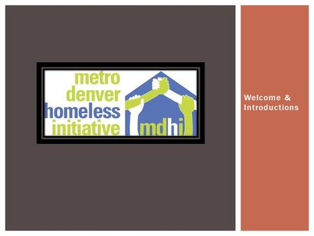 "Welcome & Introductions.  A collaborative effort to survey people who are experiencing homelessness in our community  A ""snapshot"" of the individuals."