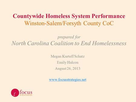 Countywide Homeless System Performance Winston-Salem/Forsyth County CoC prepared for North Carolina Coalition to End Homelessness Megan Kurteff Schatz.